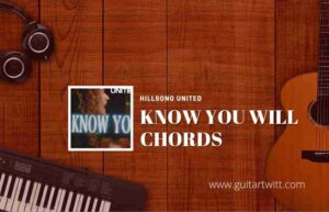Read more about the article Know You Will chords by Hillsong United