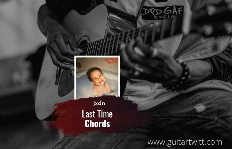Last Time chords by jxdn 1