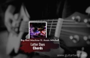 Read more about the article Latter Days chords by Big Red Machine ft. Anaïs Mitchell