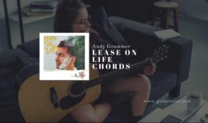 Read more about the article Andy Grammer – Lease On Life Chords