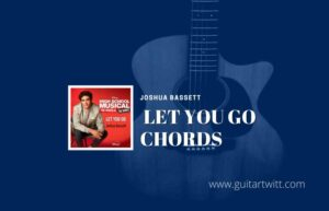 Read more about the article Joshua Bassett – Let You Go chords | High School Musical