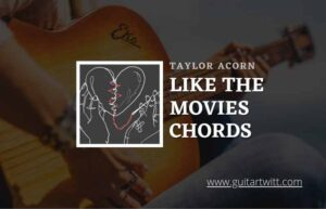 Read more about the article Like The Movies chords by Taylor Acorn