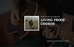 Read more about the article Living Proof chords by The War On Drugs