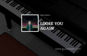 Read more about the article Lose You Again chords by Tom Odell