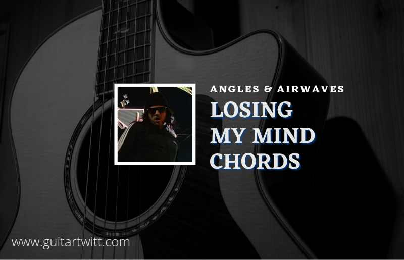 Read more about the article Losing My Mind chords by Angels & Airwaves
