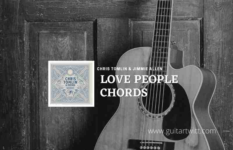 Read more about the article Love People chords by Chris Tomlin ft. Jimmie Allen