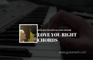 Read more about the article Walk off the Earth – Love You Right chords ft. Lukas Graham