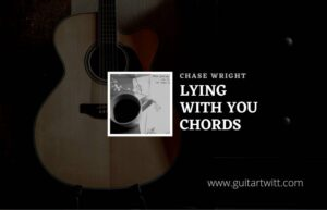 Read more about the article Lying With You chords by Chase Wright
