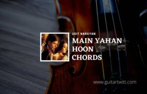 Read more about the article Main Yahaan Hoon chords by Udit Narayan   Veer Zaara