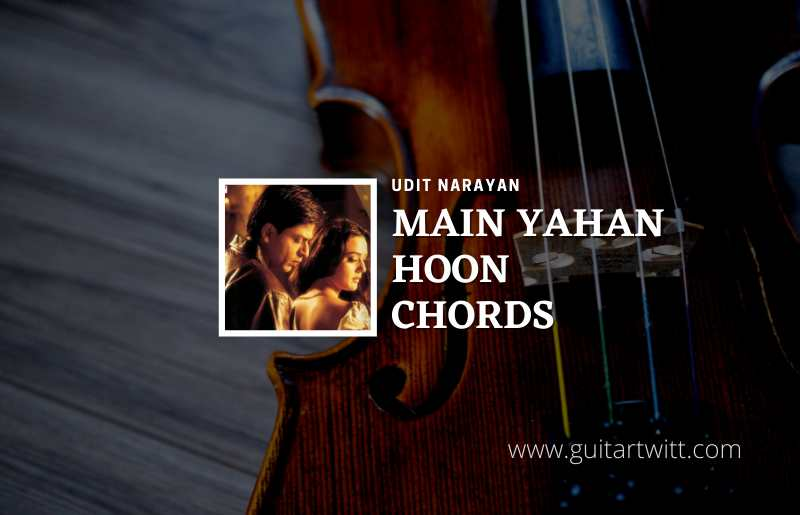 Read more about the article Main Yahaan Hoon chords by Udit Narayan | Veer Zaara