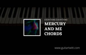 Read more about the article Mercury And Me chords by Everything Everything