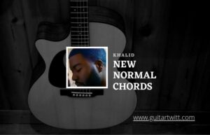Read more about the article New Normal chords by Khalid