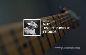 Read more about the article Not Every Cowboy chords by Dustin Lynch
