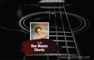 Read more about the article One Minute chords by jxdn