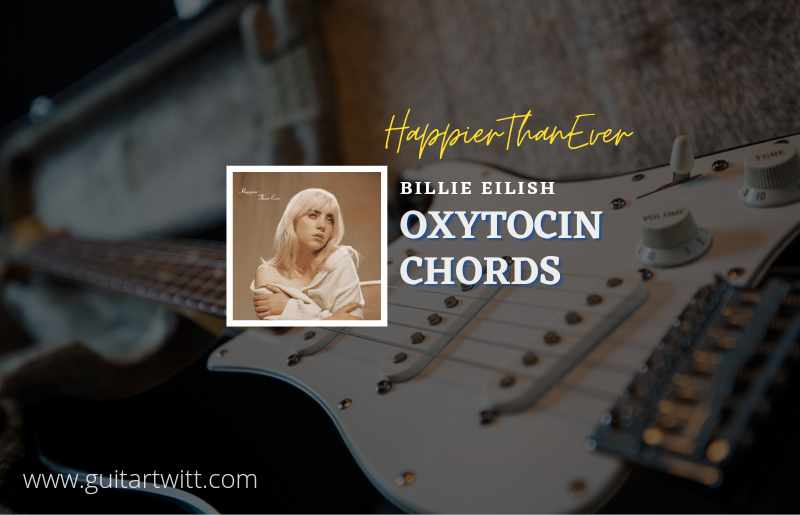 Read more about the article Oxytocin chords by Billie Eilish