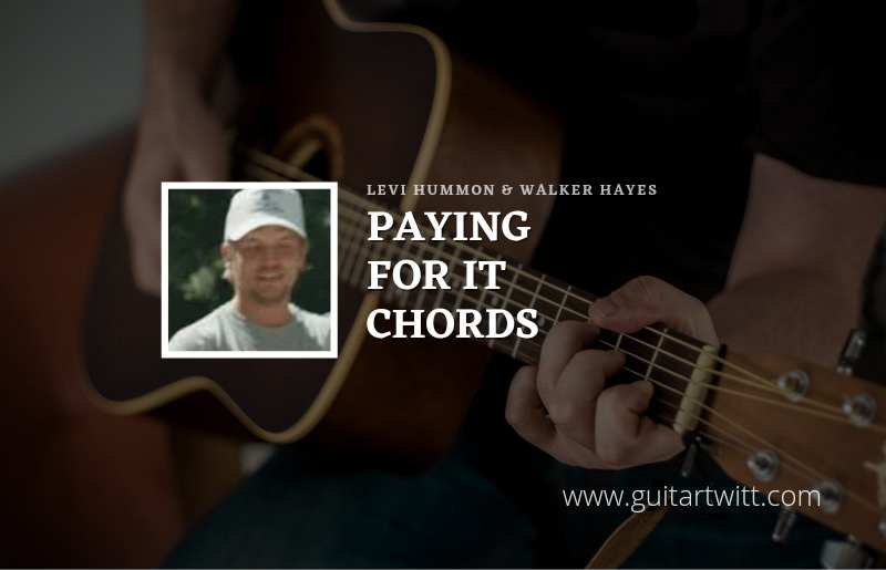 Levi Hummon- Paying For It chords ft. Walker Hayes 1
