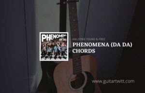 Read more about the article Phenomena Da Da chords by Hillsong Young & Free