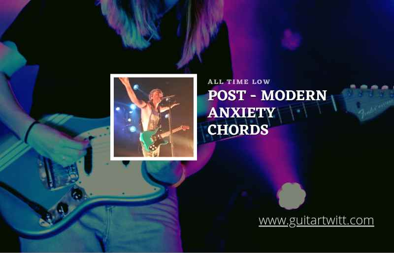 Read more about the article Post-Modern Anxiety chords by All Time Low