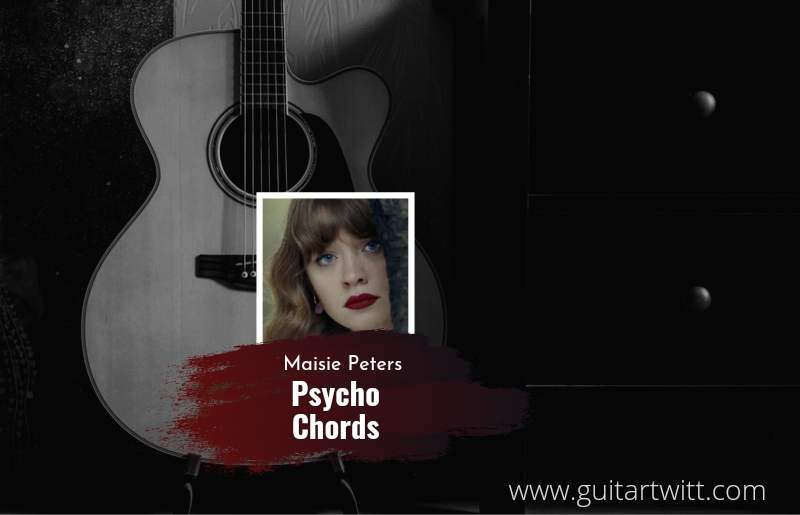 Psycho chords by Maisie Peters 1