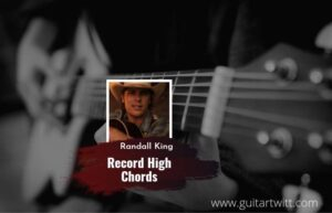 Read more about the article Record High chords by Randall King