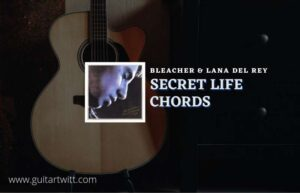 Read more about the article Secret Life chords by Bleachers feat. Lana Del Rey