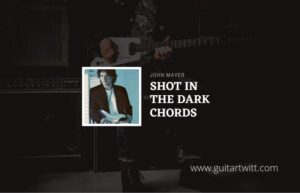 Read more about the article Shot In The Dark chords by John Mayer
