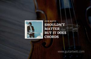 Read more about the article John Mayer – Shouldnt Matter But It Does chords