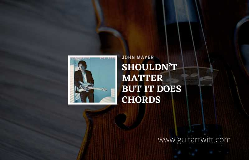 Shouldn't Matter But It Does Chords