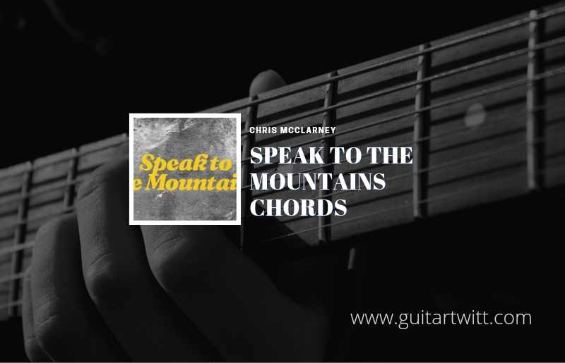 Speak To The Mountains chords by Chris McClarney 1