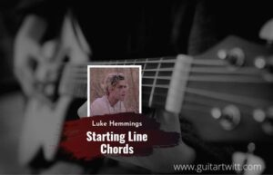 Read more about the article Starting Line chords by Luke Hemmings