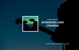 Read more about the article Summerland chords by half•alive