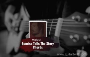 Read more about the article Sunrise Tells The Story chords by Midland