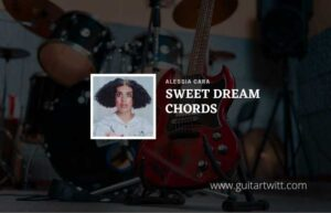 Read more about the article Sweet Dream chords by Alessia Cara