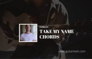 Read more about the article Take My Name chords by Parmalee