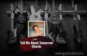 Read more about the article Tell Me About Tomorrow chords by jxdn