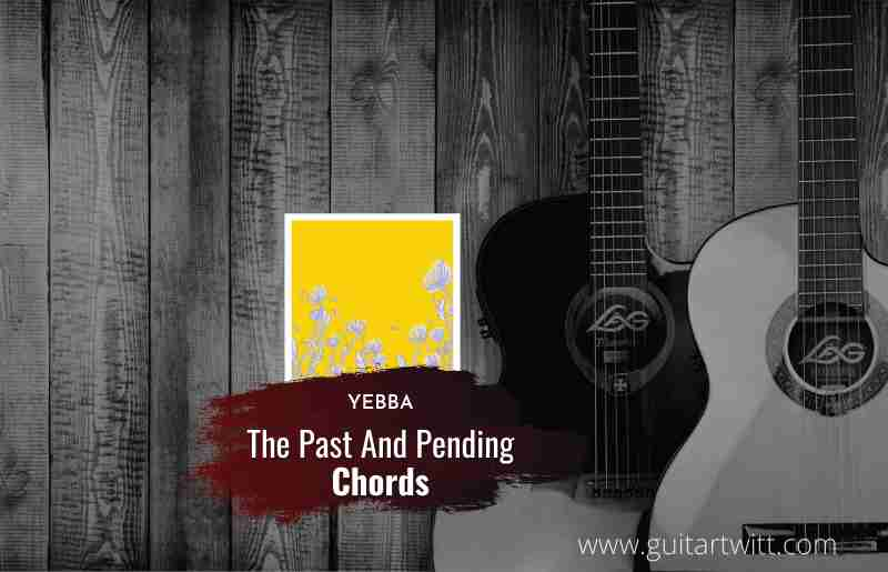 The Past And Pending chords by YEBBA 1