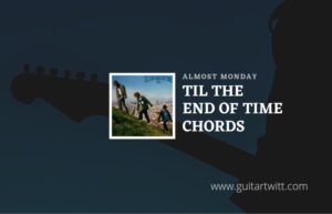 Read more about the article Til The End Of Time chords by Almost Monday