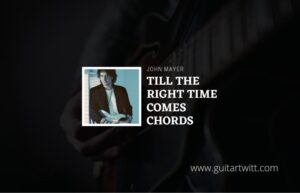 Read more about the article John Mayer – Til The Right One Comes chords (ver2)