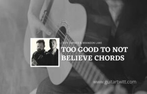 Read more about the article Too Good To Not Believe Live chords by Brandon Lake & Cody Carnes