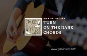Read more about the article Turn On The Dark chords by Nick Shoulders