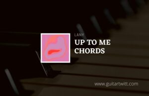 Read more about the article Up To Me chords by LANY