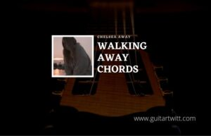 Read more about the article Walking Away chords by Chelsea Cutler