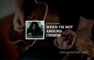 Read more about the article When Im Not Around chords by Jessie Murph