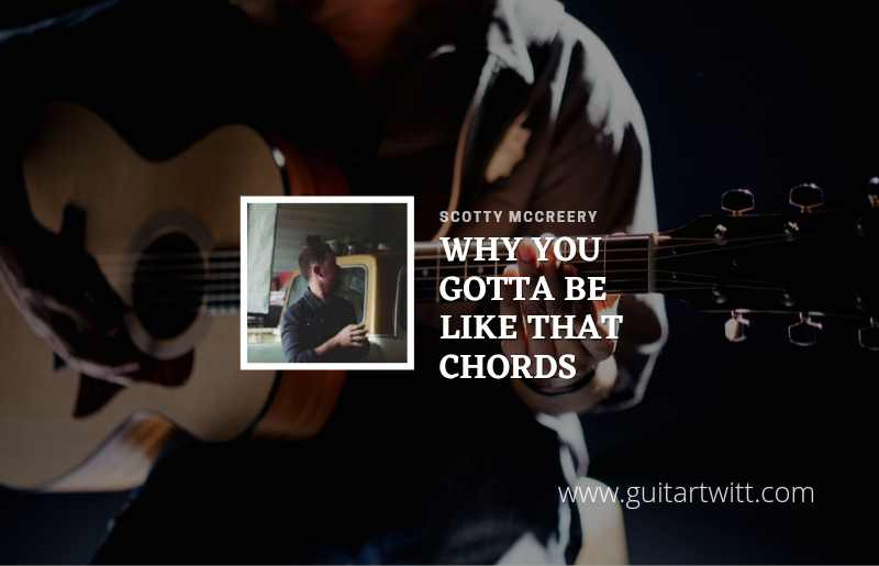 Why You Gotta Be Like That chords by Scotty McCreery 1