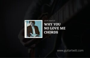Read more about the article Why You No Love Me chords by John Mayer