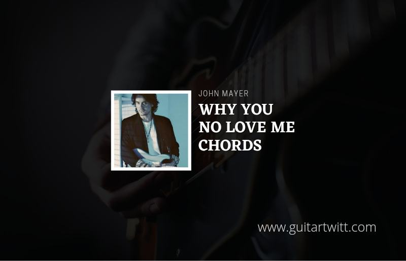 Why You No Love Me chords by John Mayer 1