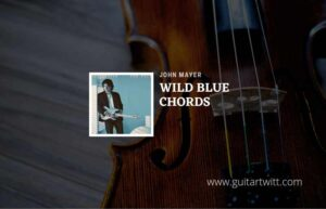 Read more about the article Wild Blue chords by John Mayer