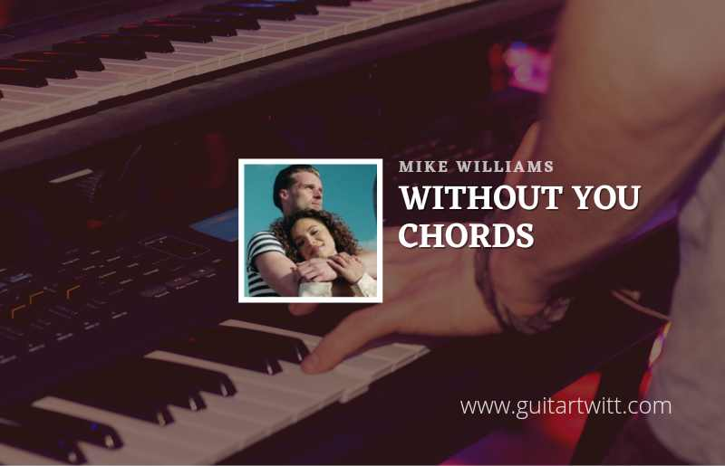 Without You chords by Mike Williams 1