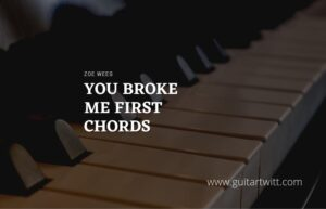 Read more about the article You Broke Me First chords by Zoe Wees