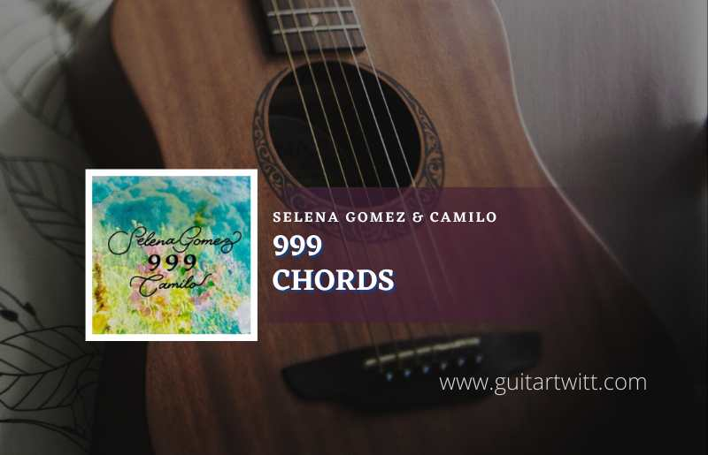 Read more about the article 999 chords by Selena Gomez & Camilo